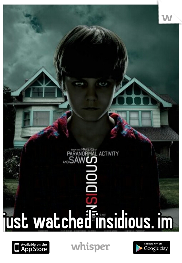 just watched insidious. im such a scaredy cat haha!