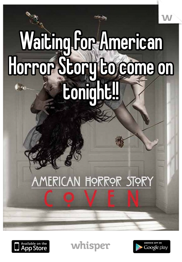 Waiting for American Horror Story to come on tonight!!