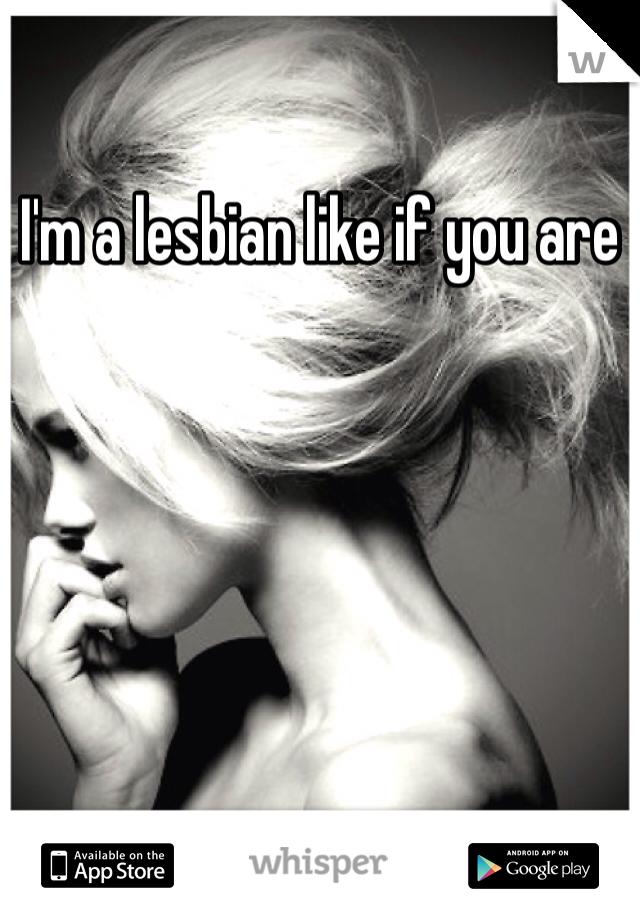 I'm a lesbian like if you are