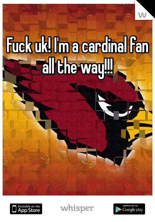 Fuck uk! I'm a cardinal fan all the way!!!