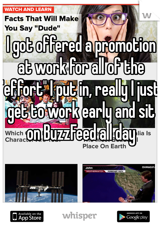 """I got offered a promotion at work for all of the """"effort"""" I put in, really I just get to work early and sit on BuzzFeed all day"""