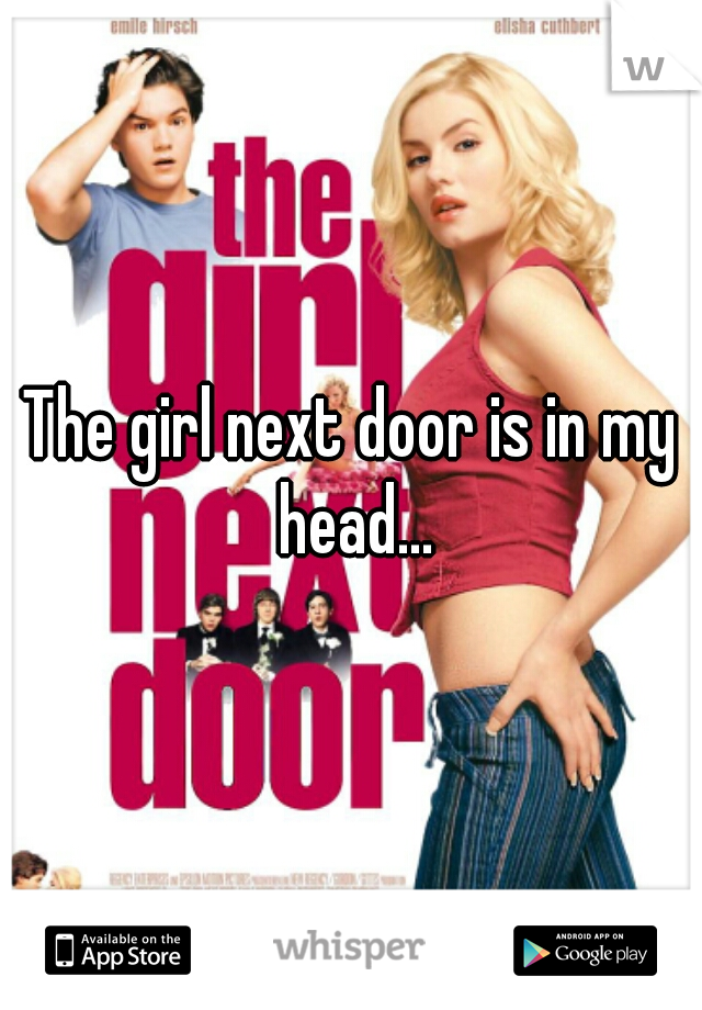 The girl next door is in my head...