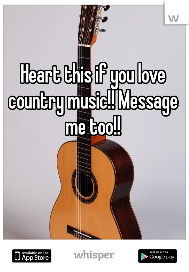 Heart this if you love country music!! Message me too!!