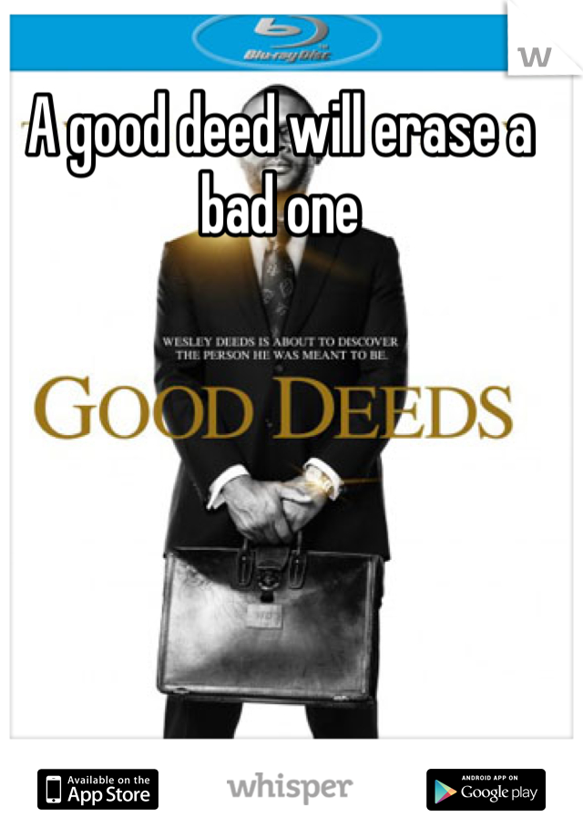A good deed will erase a bad one