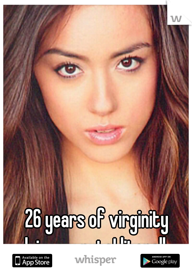 26 years of virginity drives u nuts! literally