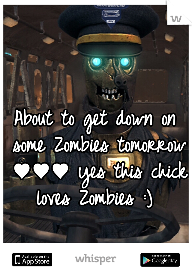 About to get down on some Zombies tomorrow ♥♥♥ yes this chick loves Zombies :)