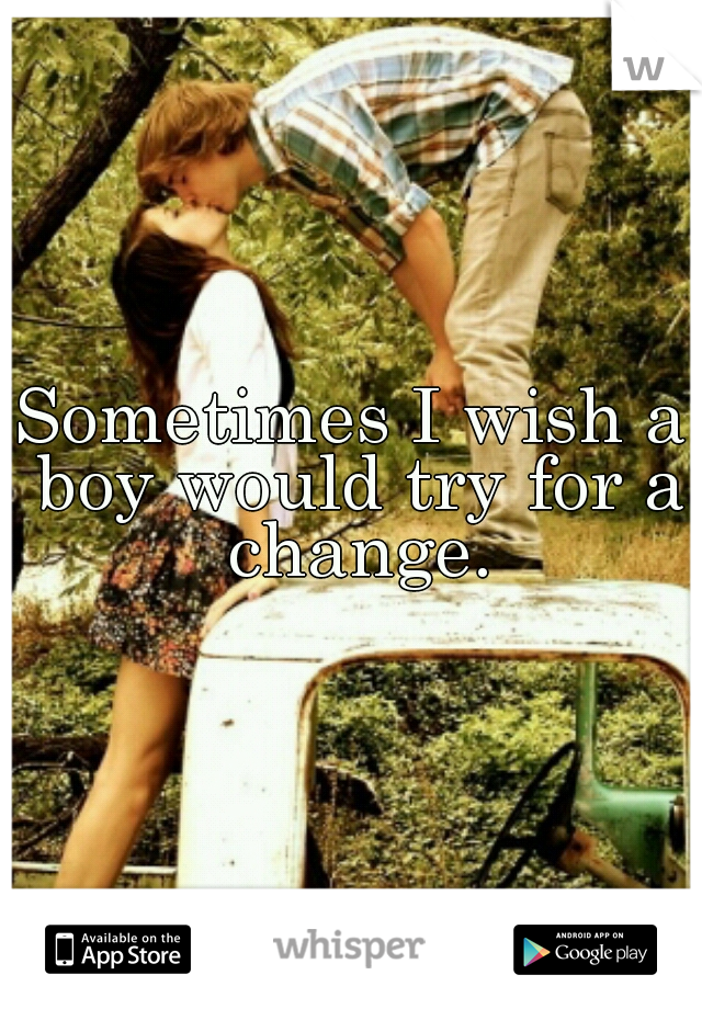 Sometimes I wish a boy would try for a change.