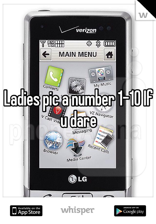 Ladies pic a number 1-10 If u dare