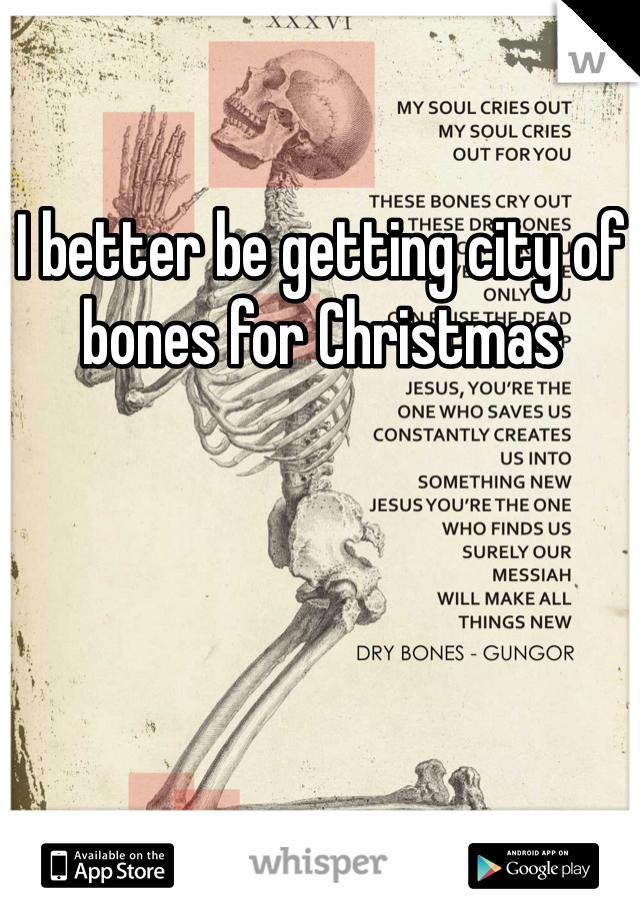 I better be getting city of bones for Christmas