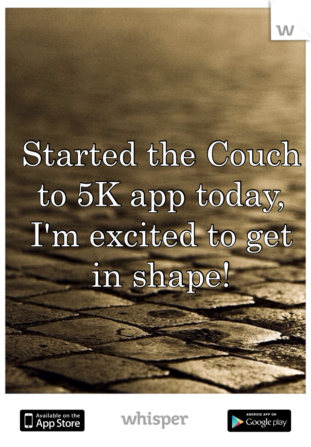 Started the Couch to 5K app today, I'm excited to get in shape!