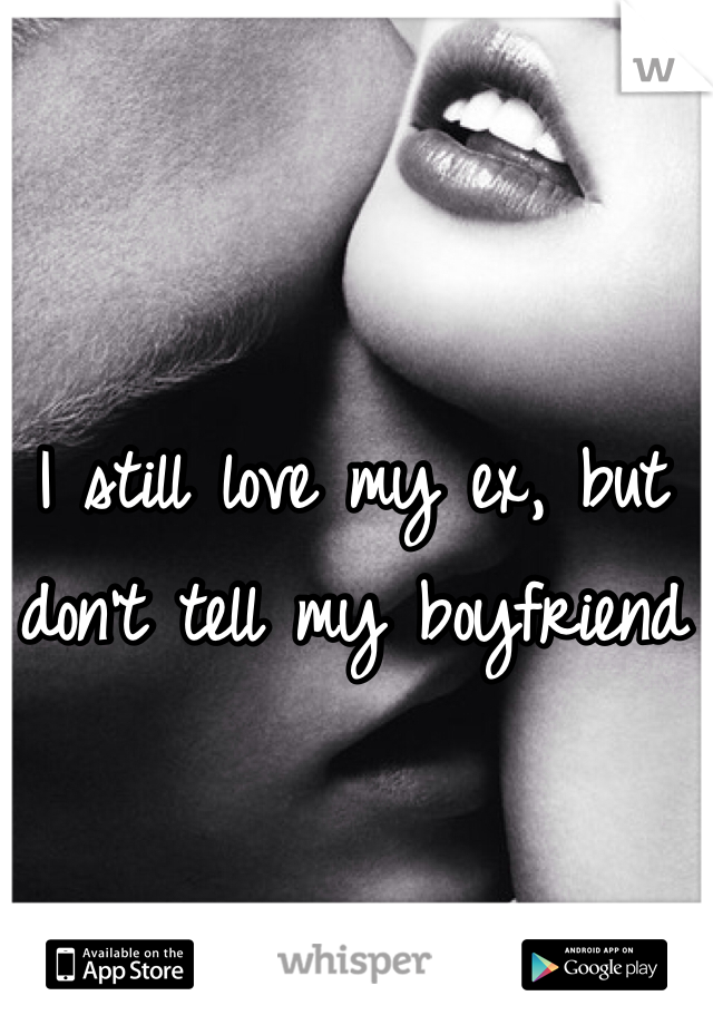 I still love my ex, but don't tell my boyfriend