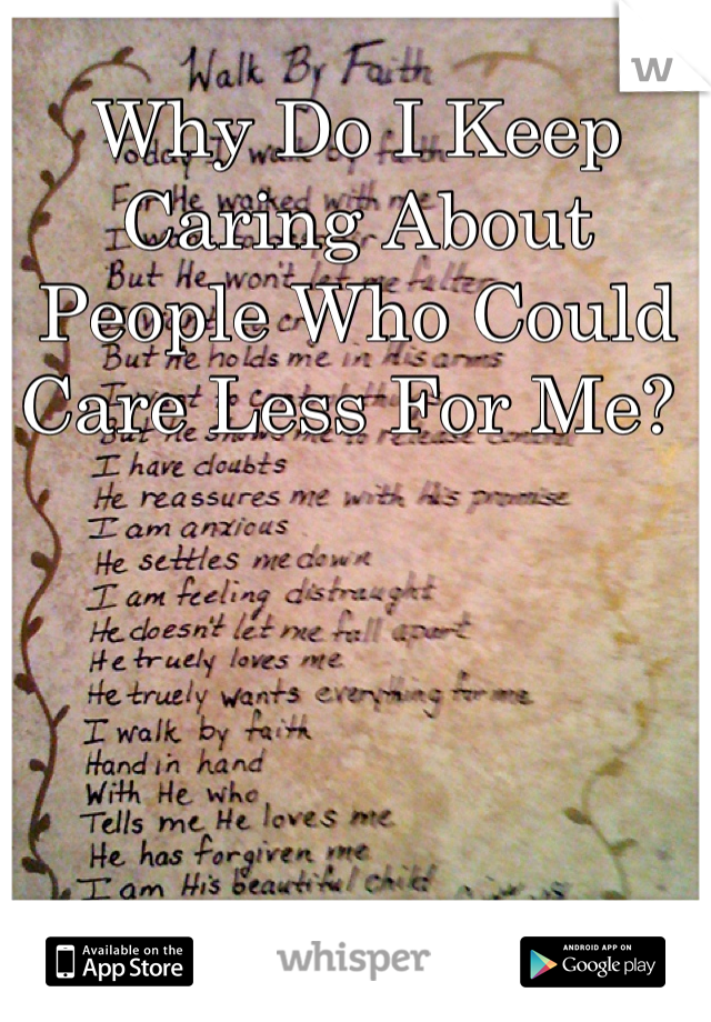 Why Do I Keep Caring About People Who Could Care Less For Me?