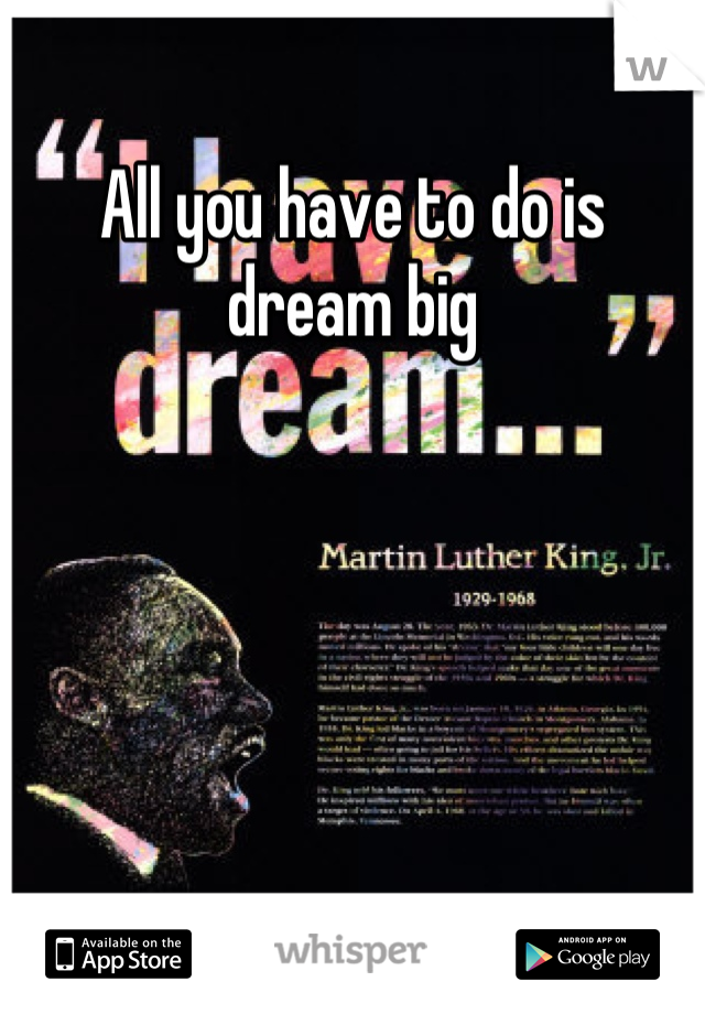 All you have to do is dream big