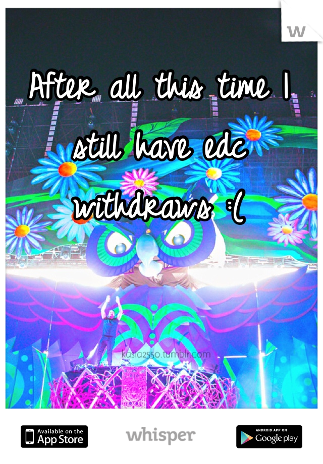 After all this time I still have edc withdraws :(