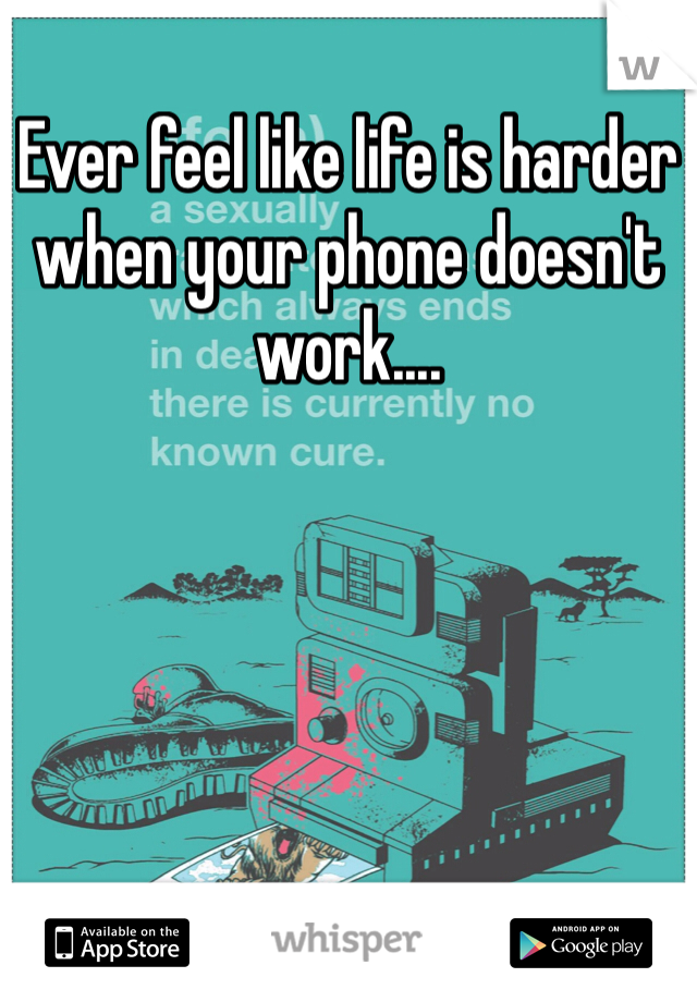 Ever feel like life is harder when your phone doesn't work....