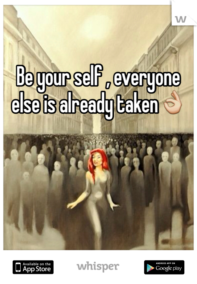 Be your self , everyone else is already taken👌