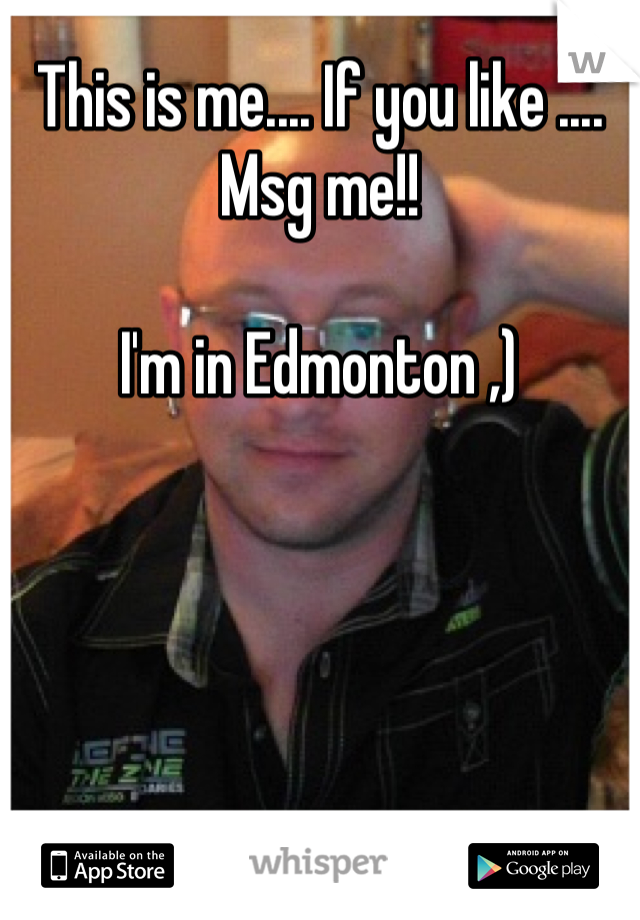 This is me.... If you like .... Msg me!!   I'm in Edmonton ,)