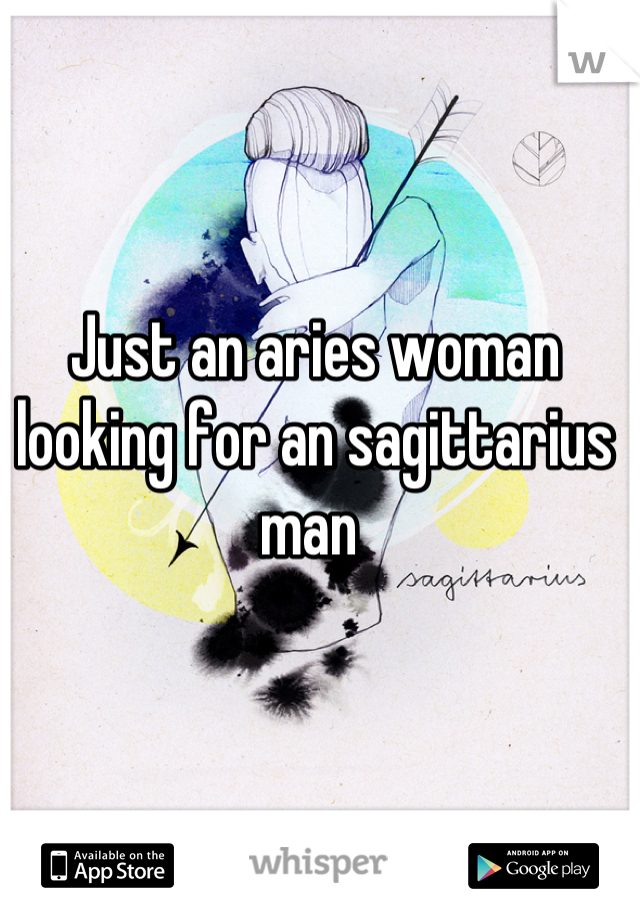 Just an aries woman looking for an sagittarius man