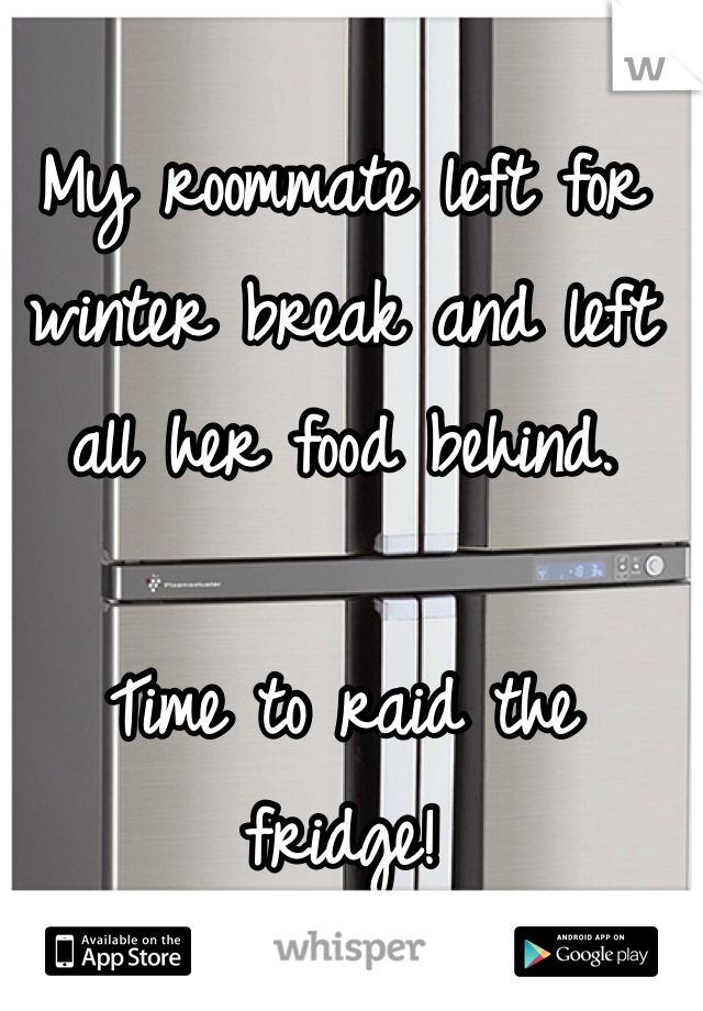 My roommate left for winter break and left all her food behind.   Time to raid the fridge!