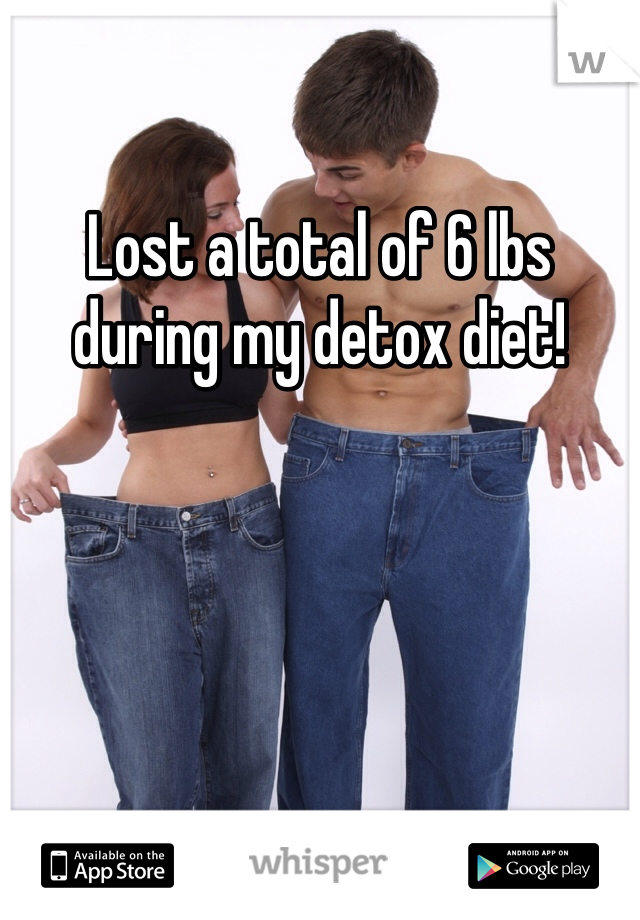 Lost a total of 6 lbs during my detox diet!