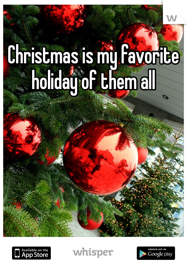Christmas is my favorite holiday of them all