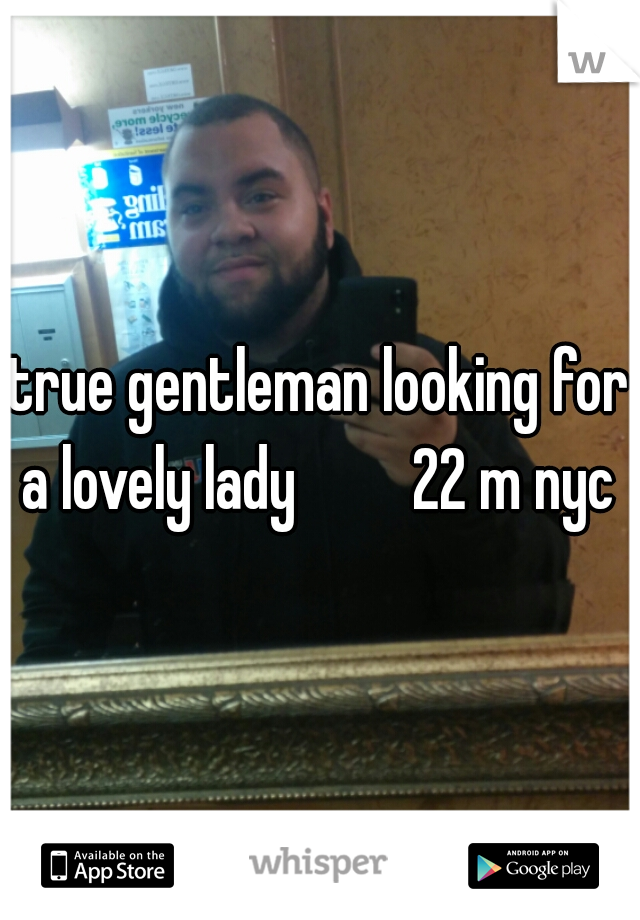 true gentleman looking for a lovely lady         22 m nyc