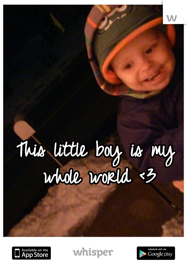 This little boy is my whole world <3