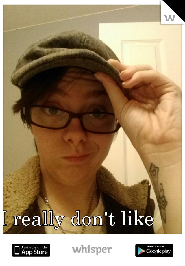 I really don't like how I look...