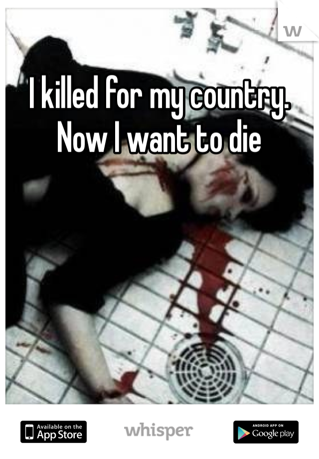 I killed for my country. Now I want to die