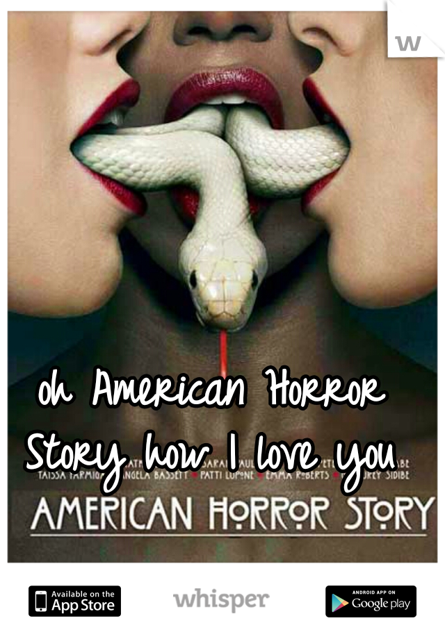 oh American Horror Story how I love you