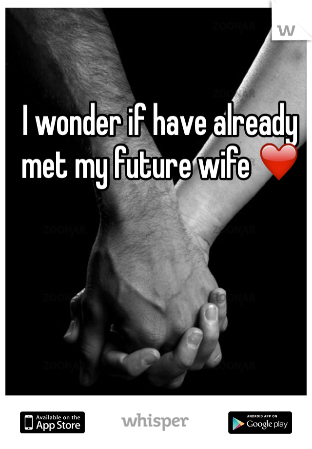 I wonder if have already met my future wife ❤️