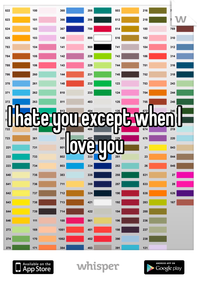 I hate you except when I love you