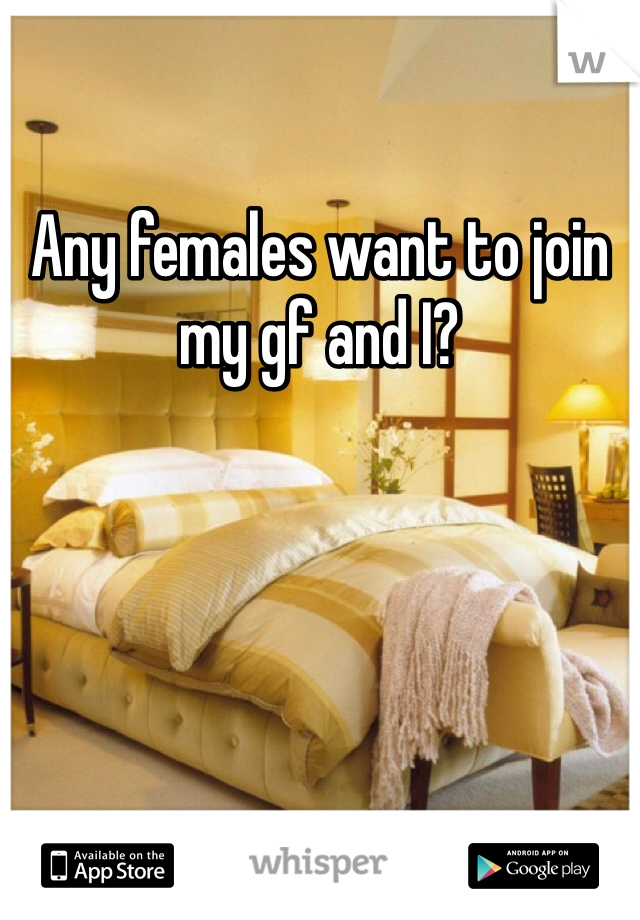 Any females want to join my gf and I?