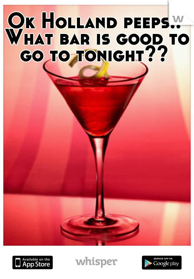 Ok Holland peeps.. What bar is good to go to tonight??