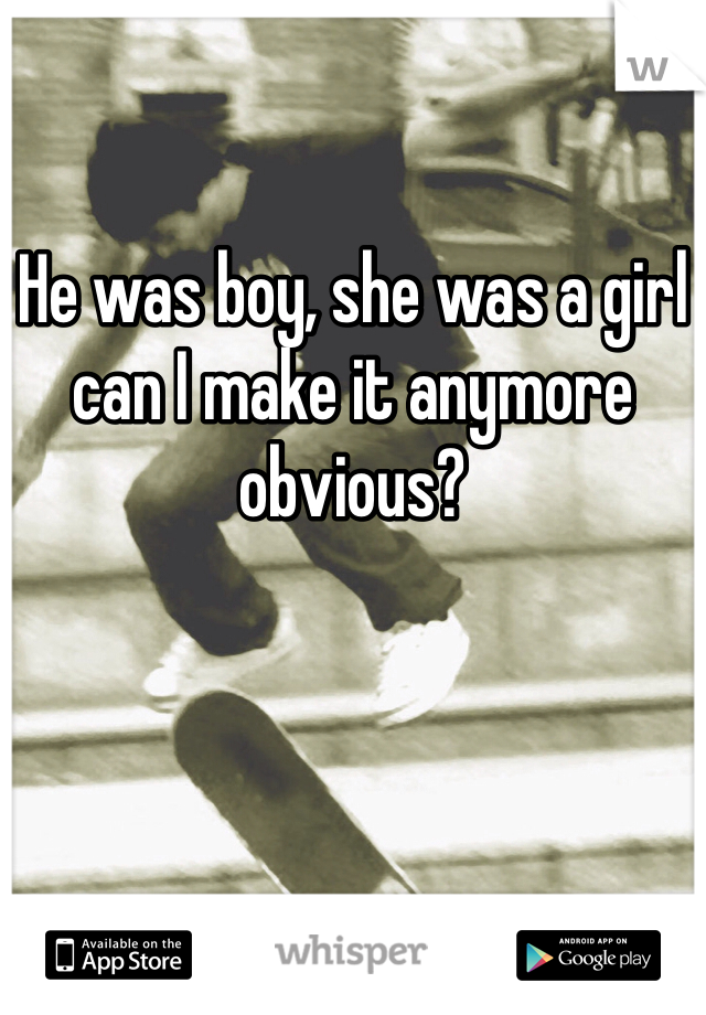 He was boy, she was a girl can I make it anymore obvious?