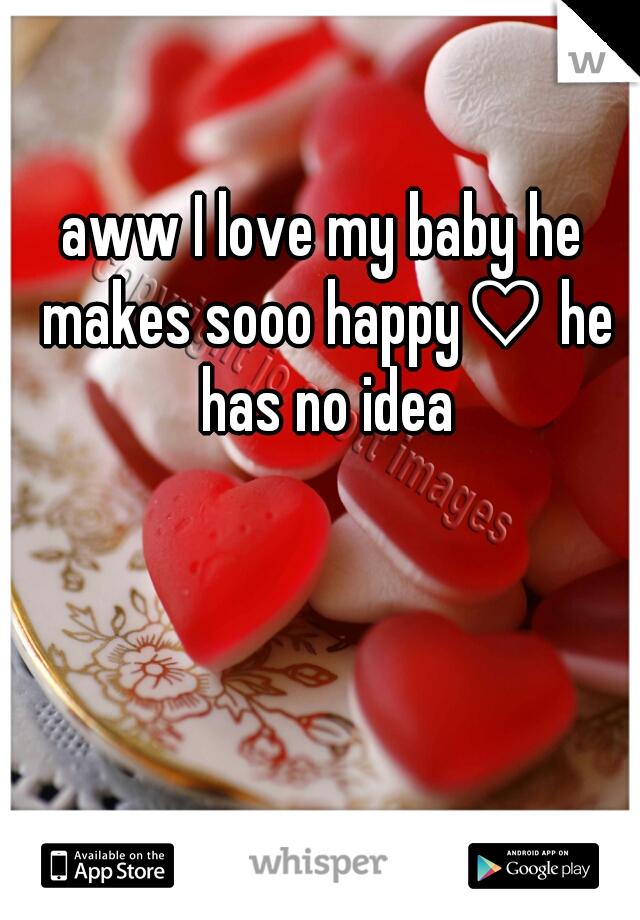 aww I love my baby he makes sooo happy♡ he has no idea