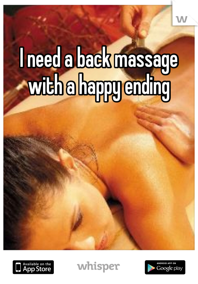 I need a back massage with a happy ending