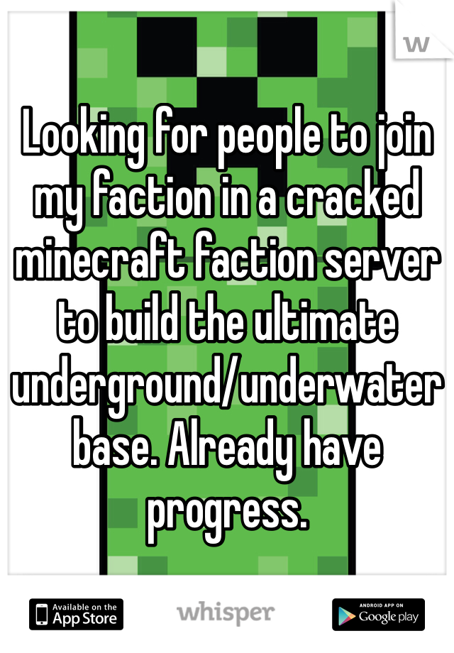 Looking for people to join my faction in a cracked minecraft faction server to build the ultimate underground/underwater base. Already have progress.