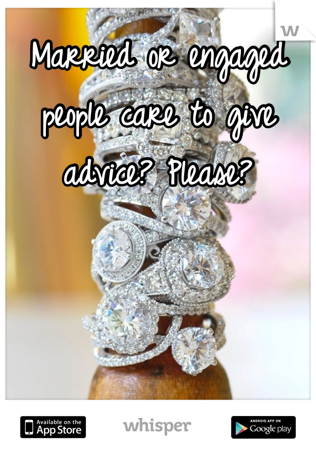 Married or engaged people care to give advice? Please?
