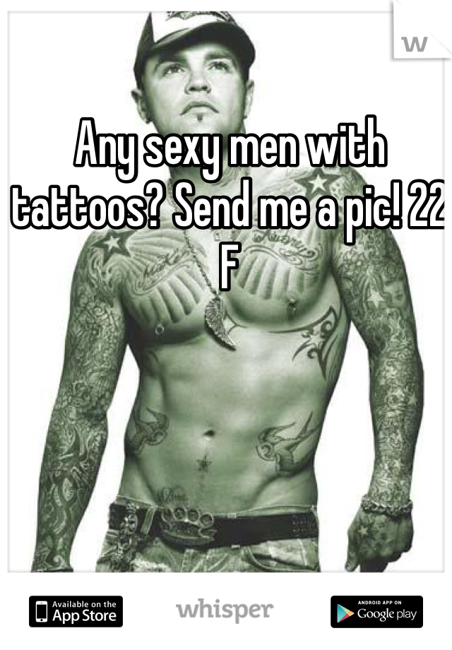 Any sexy men with tattoos? Send me a pic! 22 F