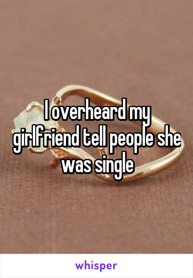 I overheard my girlfriend tell people she was single