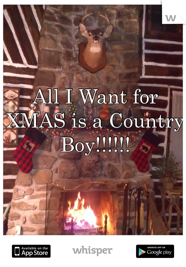 All I Want for XMAS is a Country Boy!!!!!!