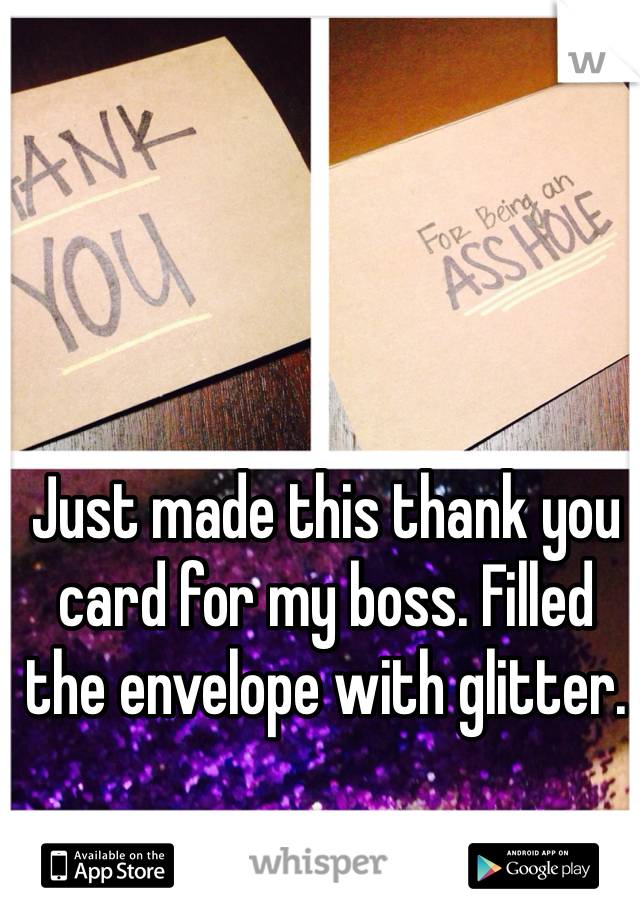 Just made this thank you card for my boss. Filled the envelope with glitter.