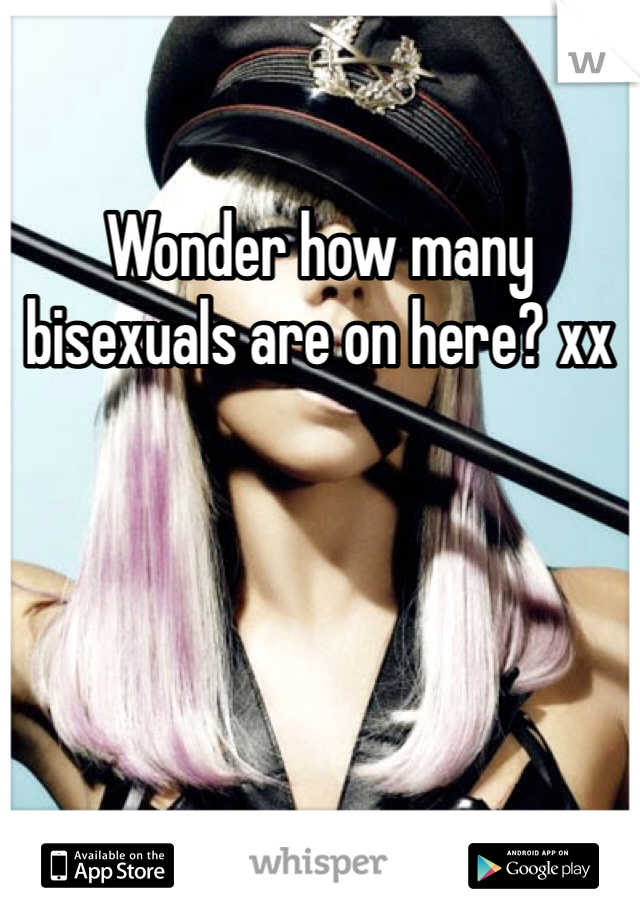 Wonder how many bisexuals are on here? xx
