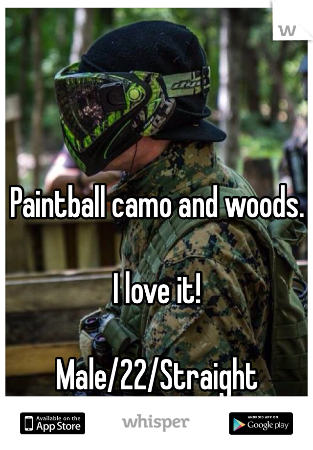 Paintball camo and woods.   I love it!  Male/22/Straight