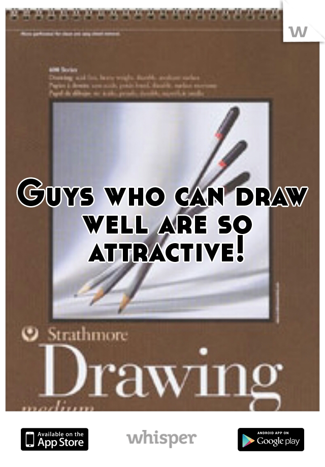 Guys who can draw well are so attractive!