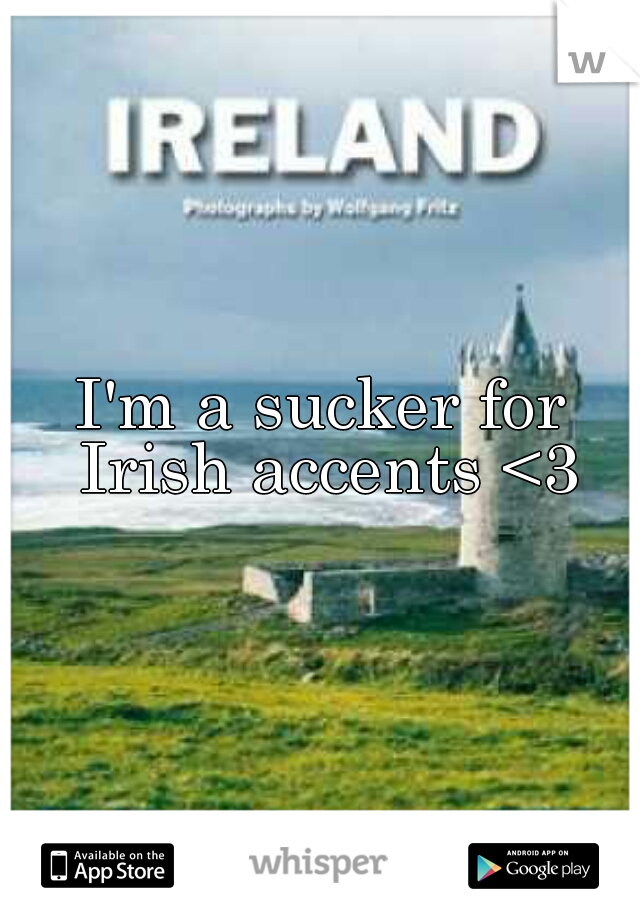 I'm a sucker for Irish accents <3