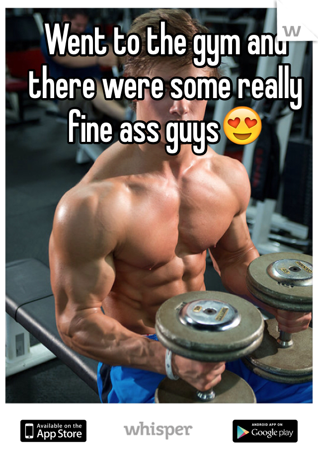 Went to the gym and there were some really fine ass guys😍