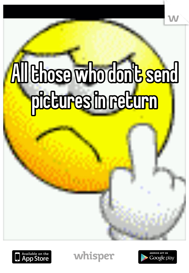 All those who don't send pictures in return