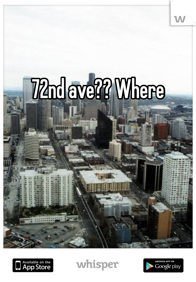 72nd ave?? Where